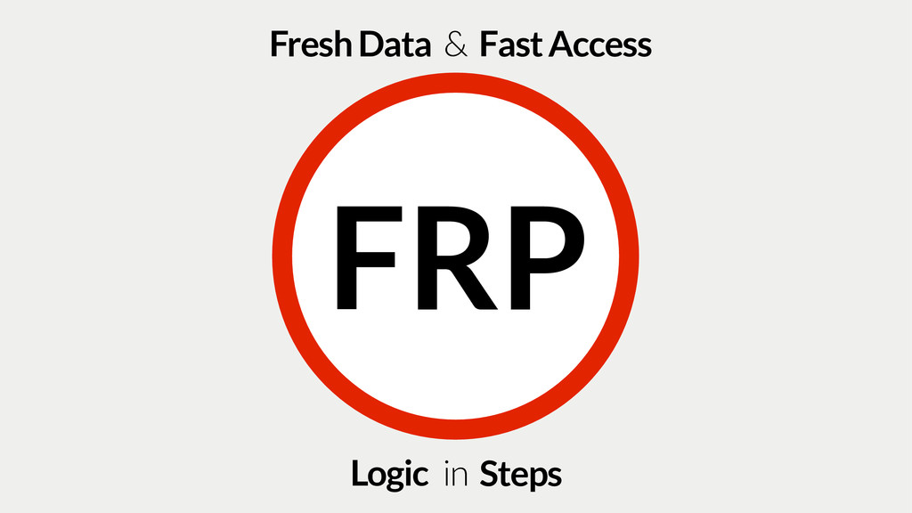 FRP Logic Steps in Fresh Data Fast Access &