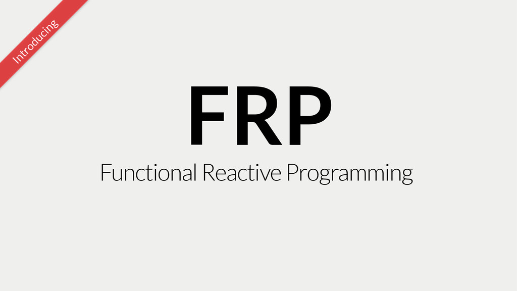 Introducing Functional Reactive Programming FRP