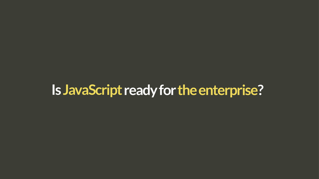 IsJavaScript the enterprise? ready for