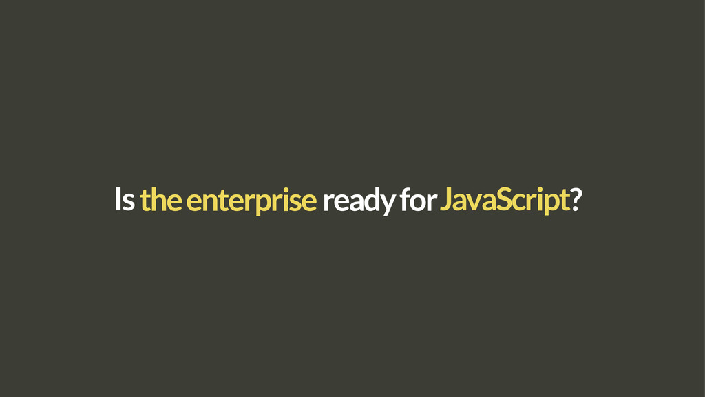 Is JavaScript the enterprise ? ready for