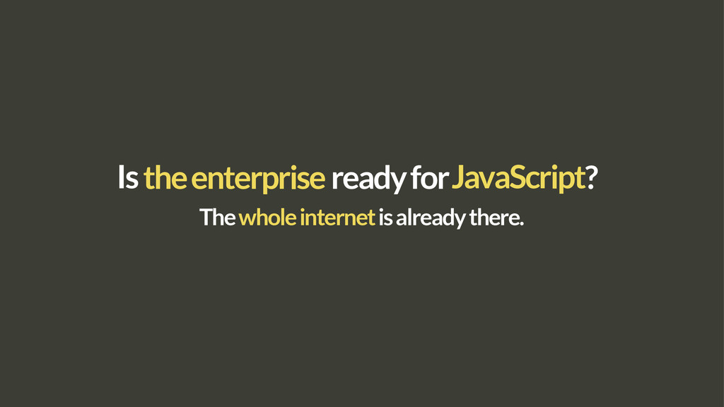 Is JavaScript the enterprise ? ready for The wh...