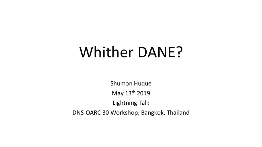 Whither DANE? Shumon Huque May 13th 2019 Lightn...