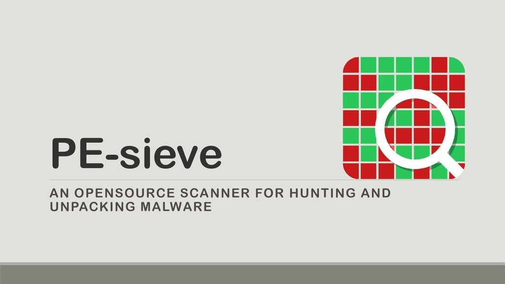 PE-sieve AN OPENSOURCE SCANNER FOR HUNTING AND ...
