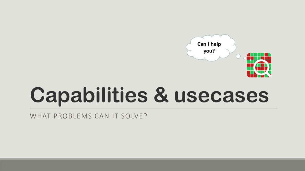 Capabilities & usecases WHAT PROBLEMS CAN IT SO...