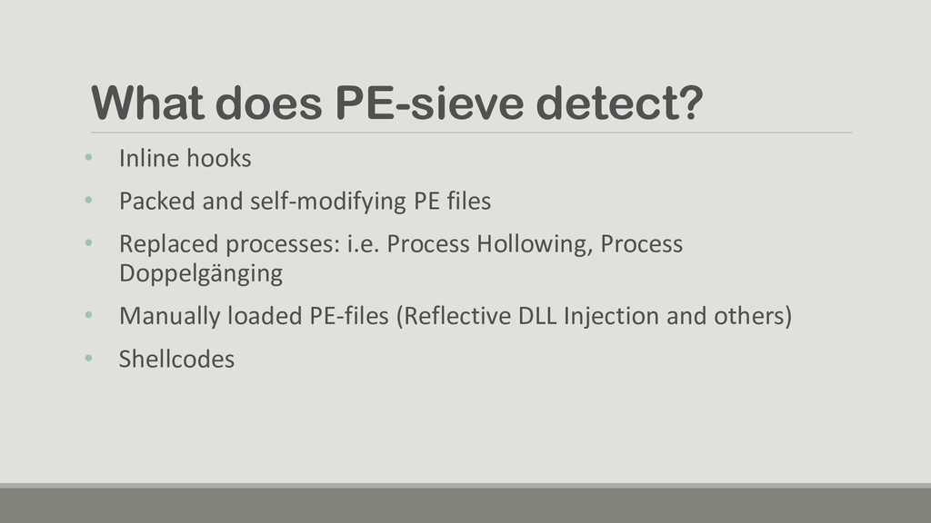 What does PE-sieve detect? • Inline hooks • Pac...