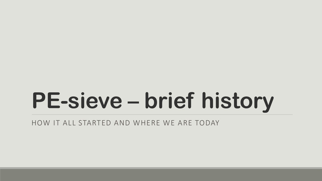 PE-sieve – brief history HOW IT ALL STARTED AND...
