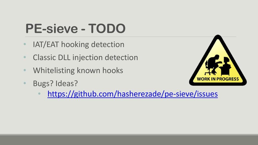 PE-sieve - TODO • IAT/EAT hooking detection • C...