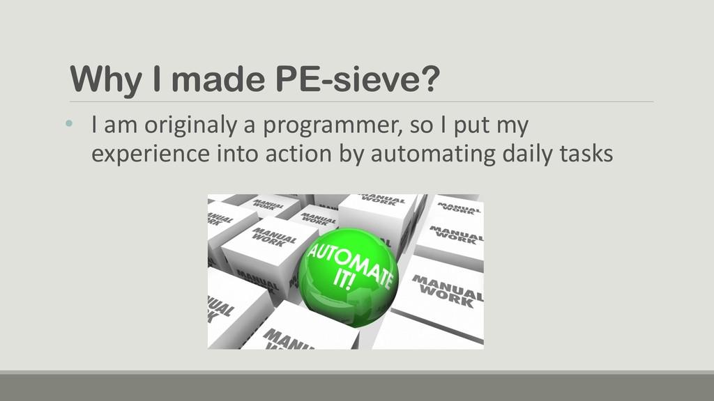 Why I made PE-sieve? • I am originaly a program...