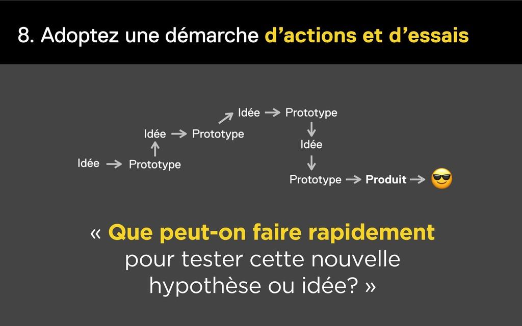 8. Adoptez une démarche d'actions et d'essais «...