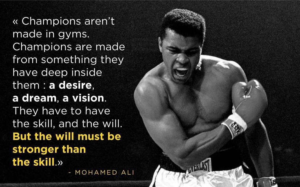 - M O H A M E D A L I « Champions aren't made i...