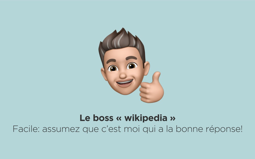 Le boss « wikipedia » Facile: assumez que c'est...