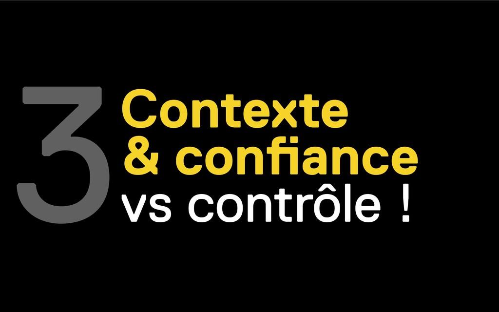 Contexte & confiance vs contrôle ! 3