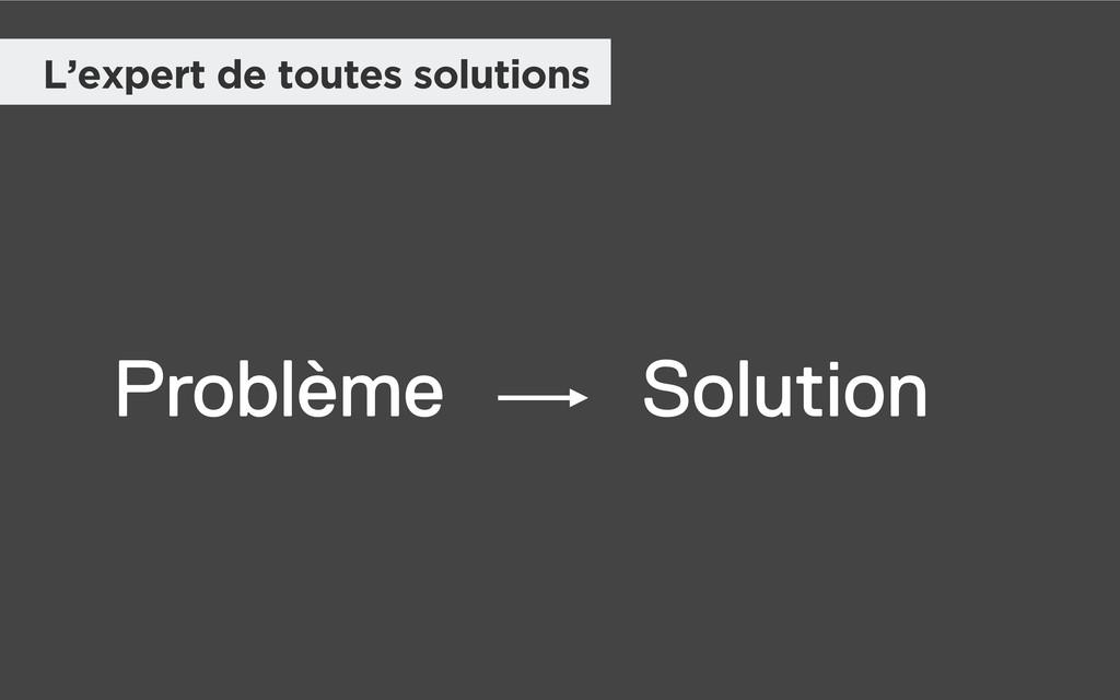 L'expert de toutes solutions Problème Solution