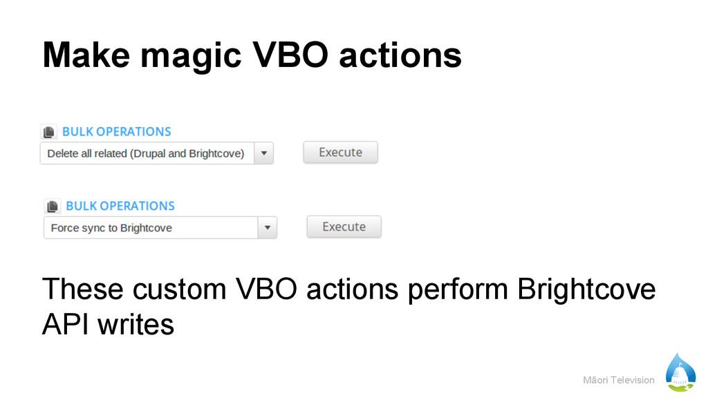 Māori Television Make magic VBO actions These c...