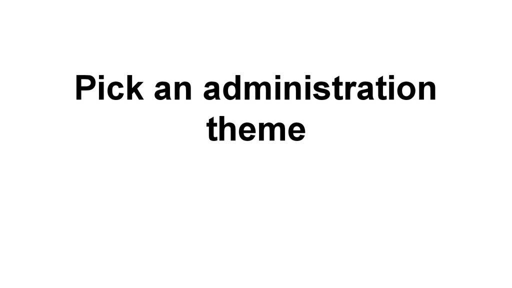 Pick an administration theme