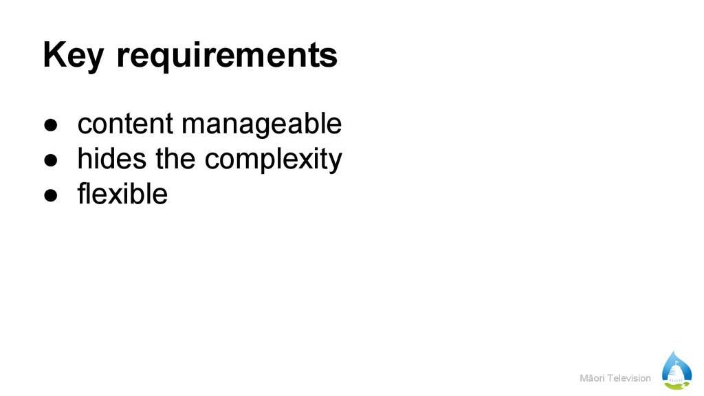 Māori Television Key requirements ● content man...