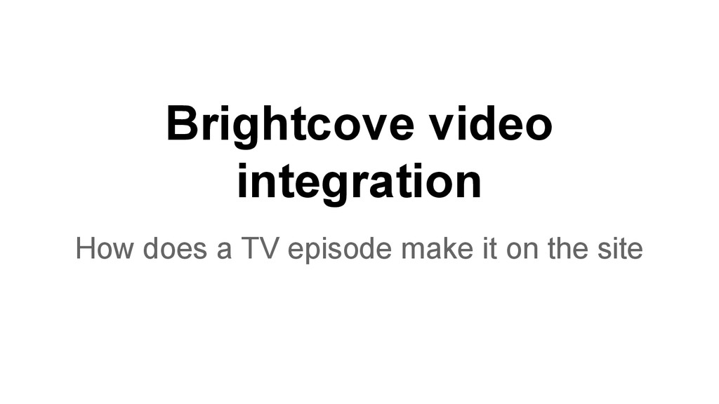 Brightcove video integration How does a TV epis...