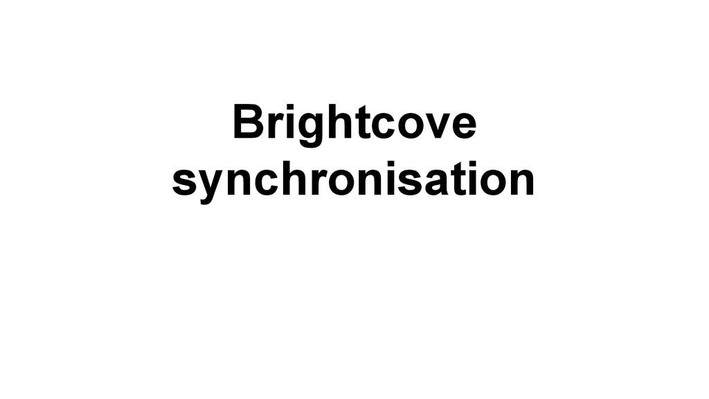 Brightcove synchronisation