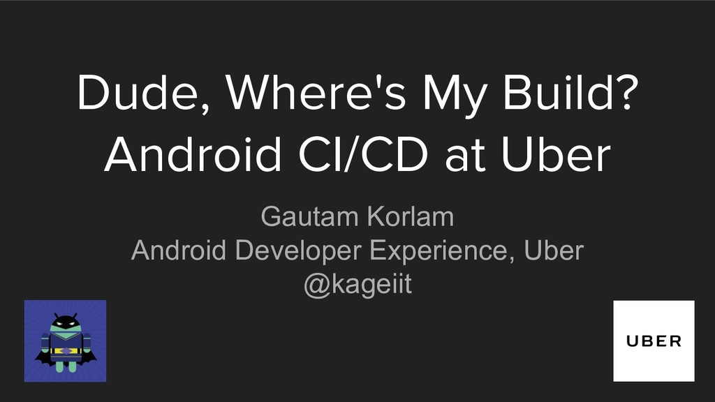 Dude, Where's My Build? Android CI/CD at Uber G...