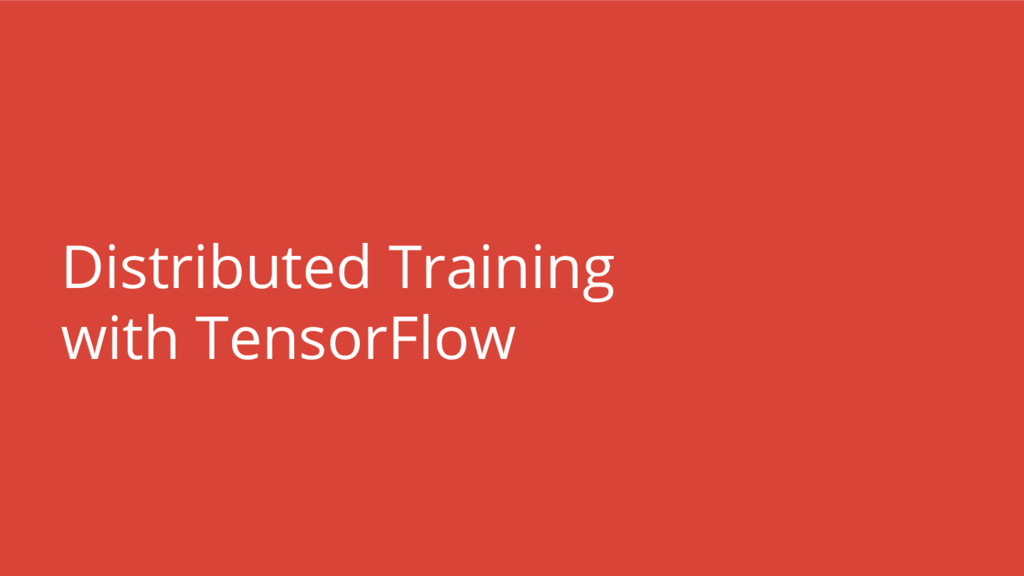 Distributed Training with TensorFlow