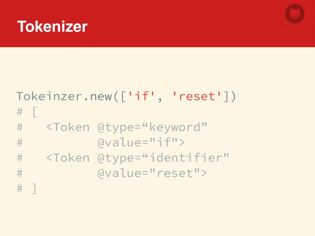 Tokeinzer.new(['if', 'reset']) # [ # <Token @ty...