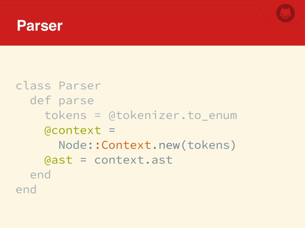 class Parser def parse tokens = @tokenizer.to_e...