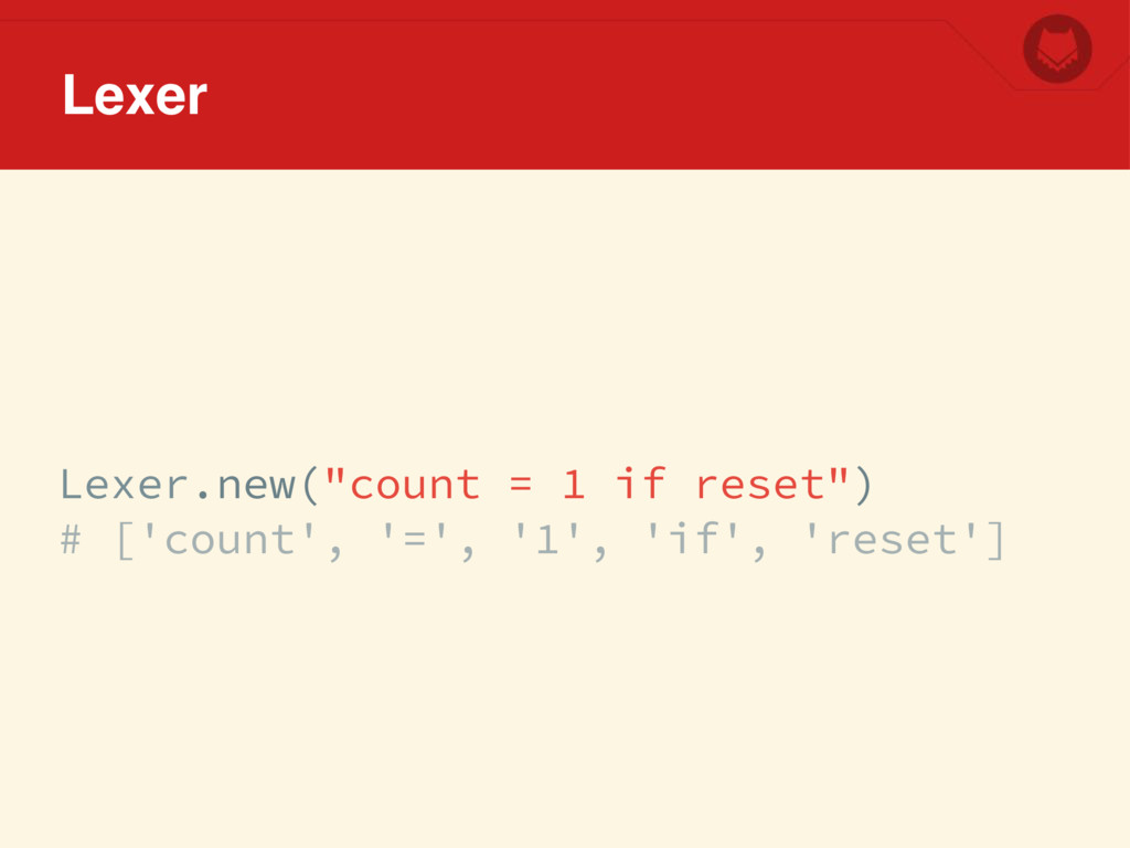 """Lexer.new(""""count = 1 if reset"""") # ['count', '='..."""