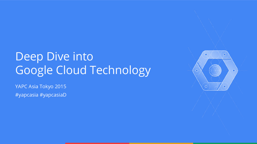 Deep Dive into Google Cloud Technology YAPC Asi...