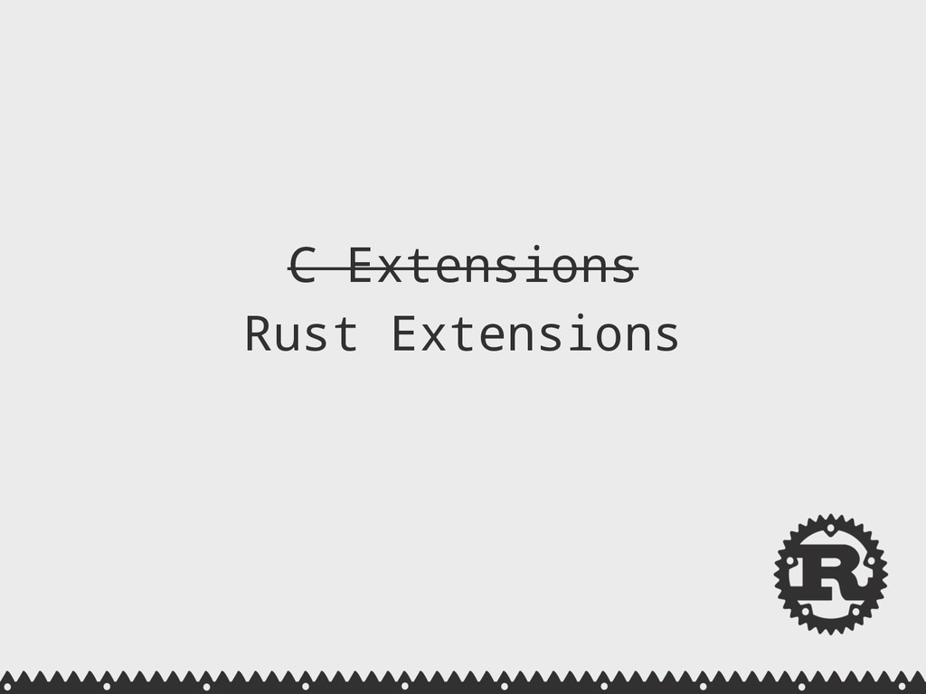 C Extensions Rust Extensions