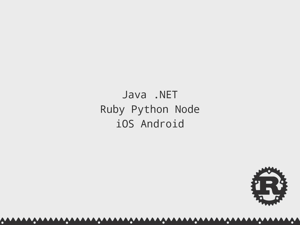 Java .NET Ruby Python Node iOS Android