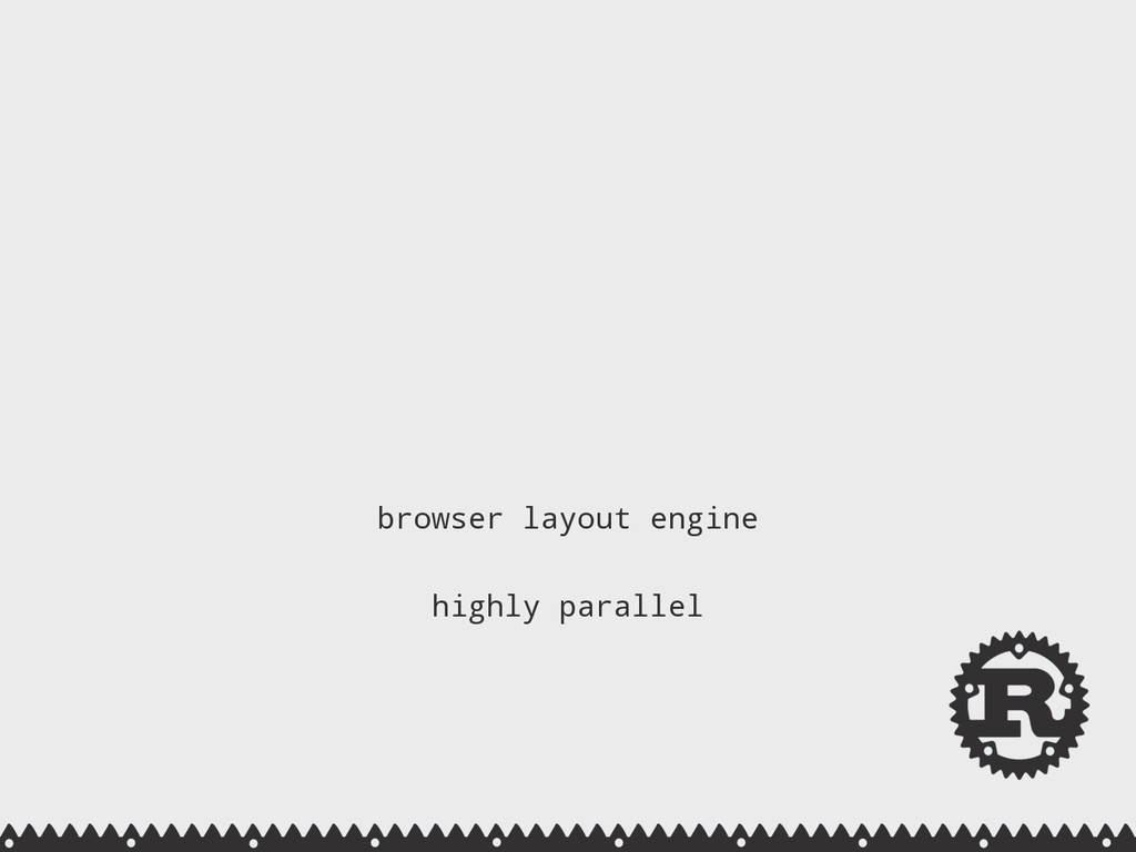 browser layout engine  highly parallel