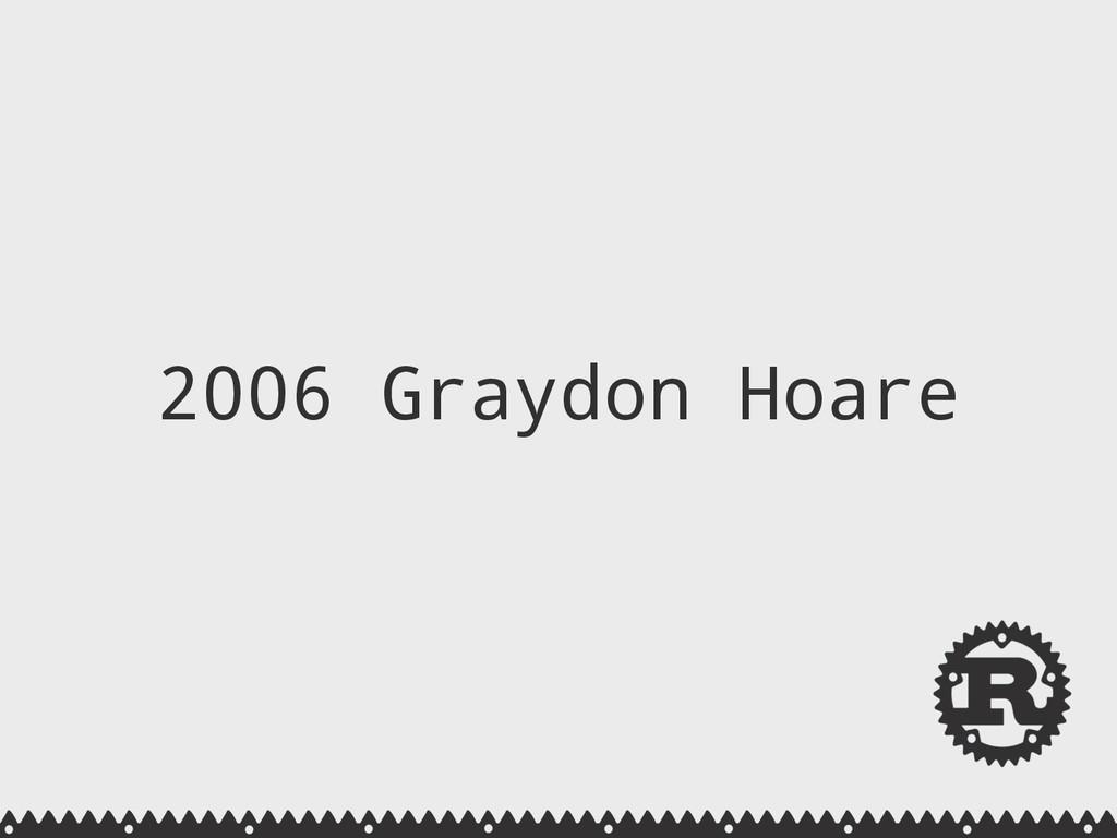 2006 Graydon Hoare