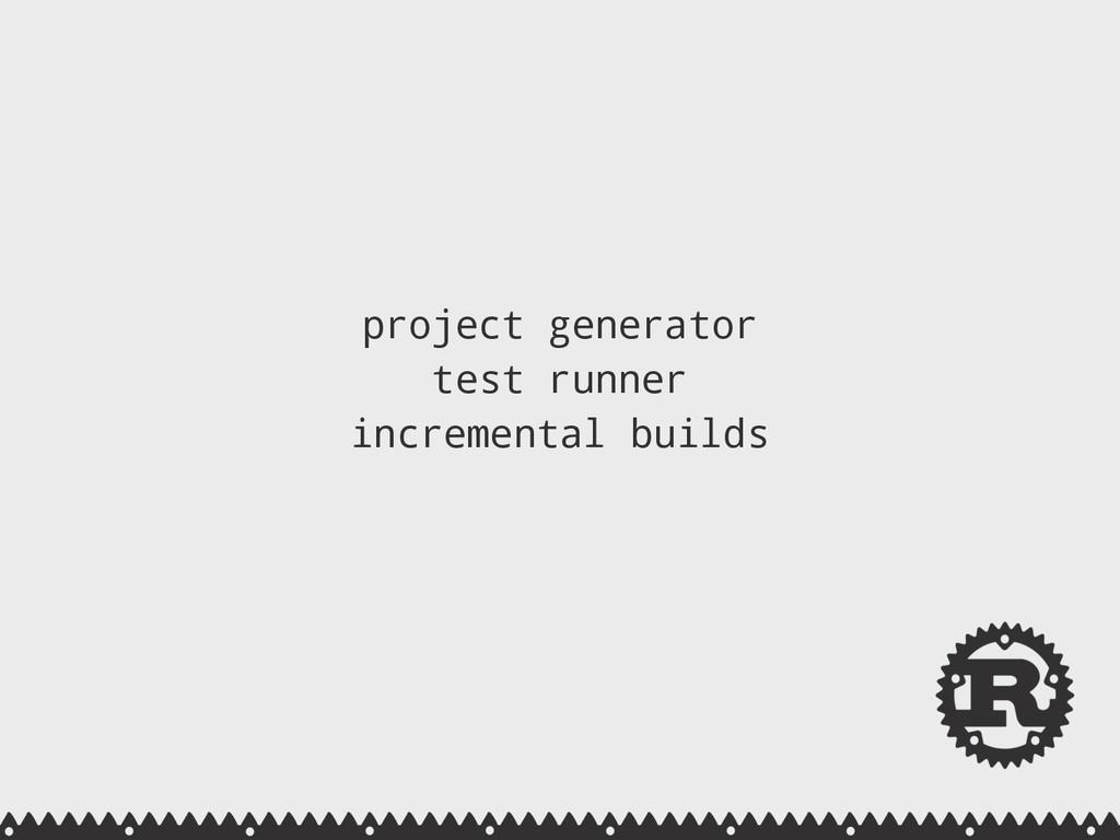 project generator test runner incremental bui...