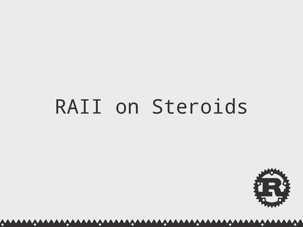 RAII on Steroids