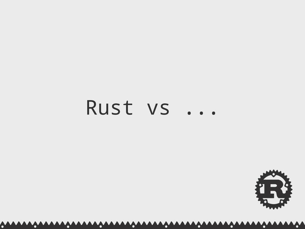 Rust vs ...