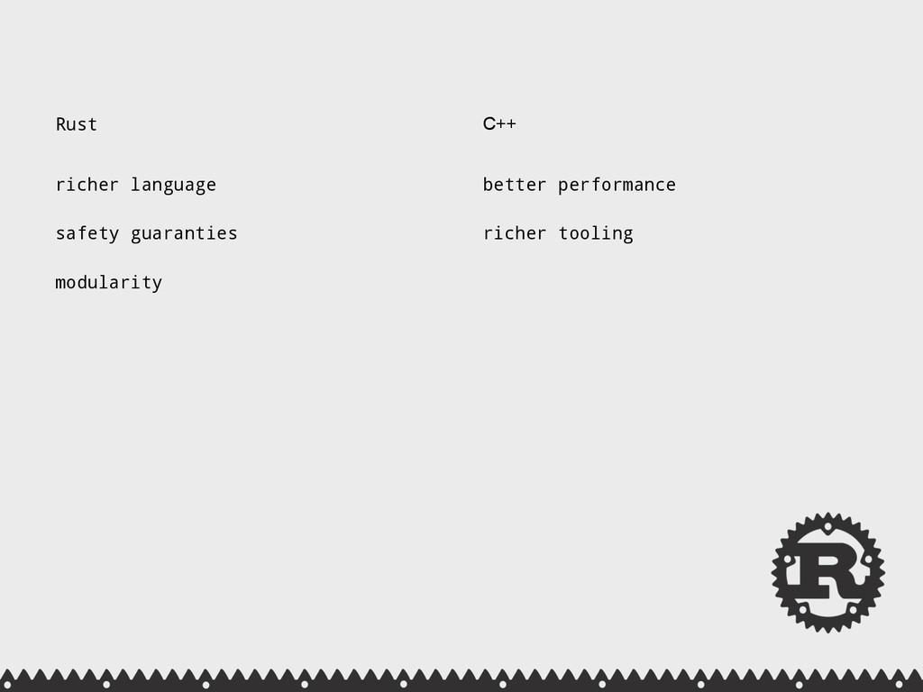 Rust richer language  safety guaranties  mo...