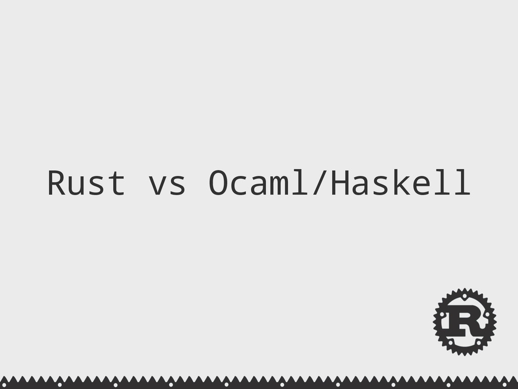 Rust vs Ocaml/Haskell
