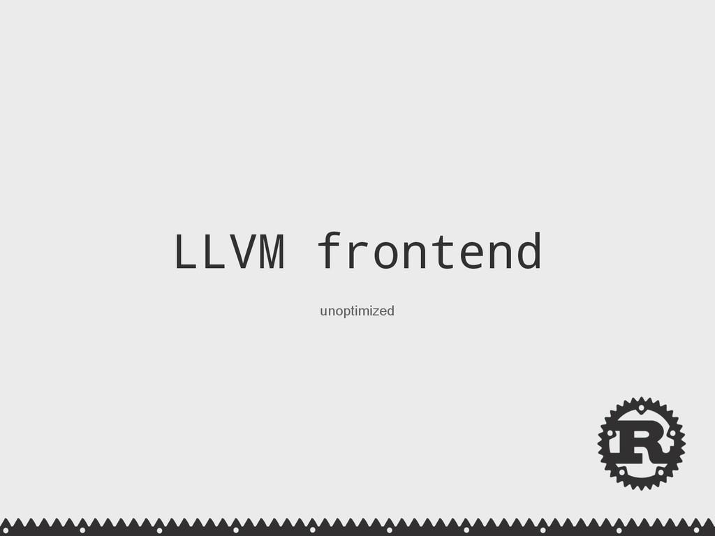 LLVM frontend unoptimized