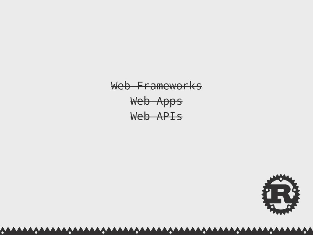 Web Frameworks Web Apps Web APIs