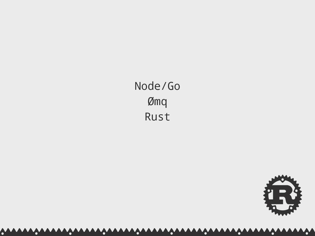 Node/Go Ømq Rust