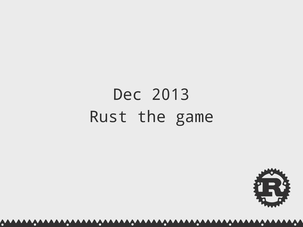 Dec 2013 Rust the game