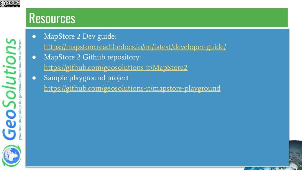Resources ● MapStore 2 Dev guide: https://mapst...