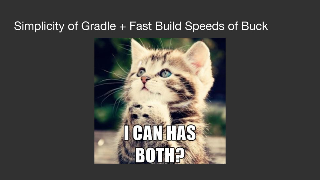 Simplicity of Gradle + Fast Build Speeds of Buck