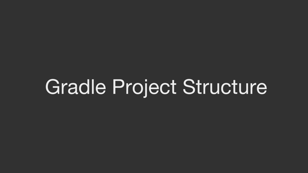 Gradle Project Structure