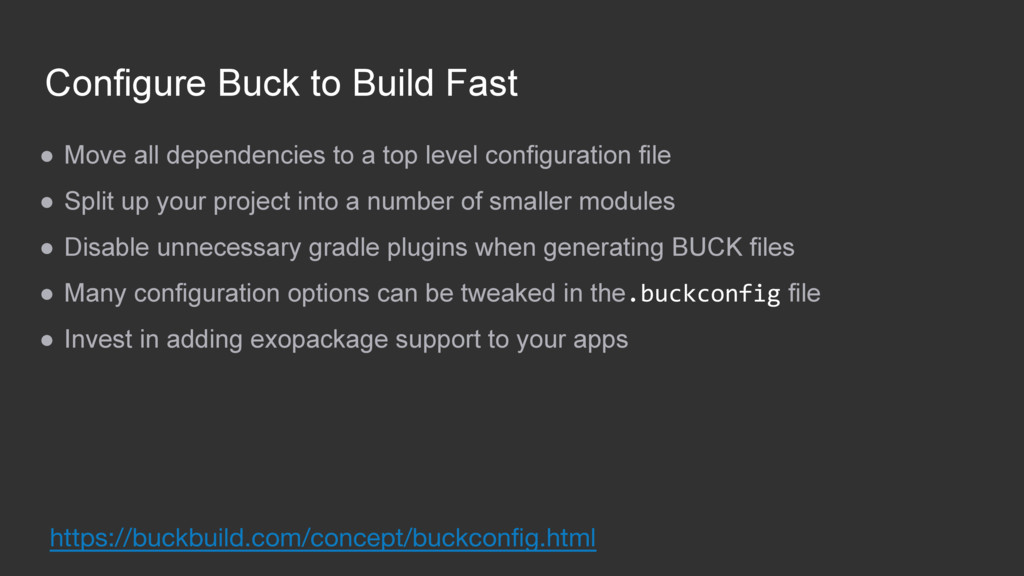 Configure Buck to Build Fast ● Move all depende...