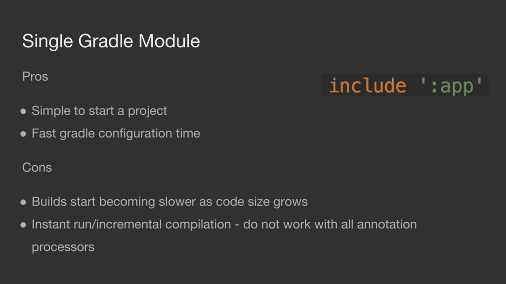 Single Gradle Module Pros ● Simple to start a p...