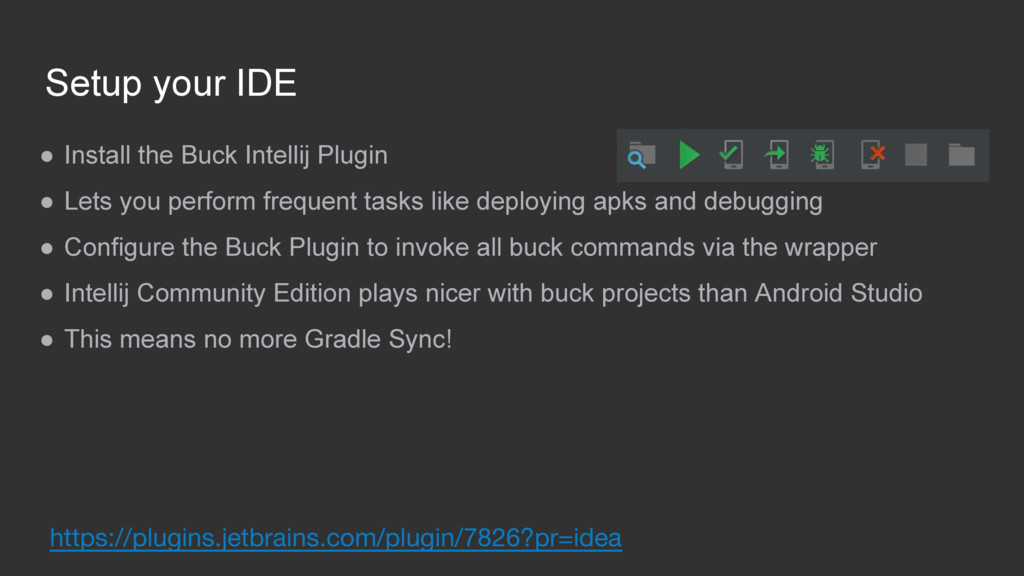 Setup your IDE ● Install the Buck Intellij Plug...