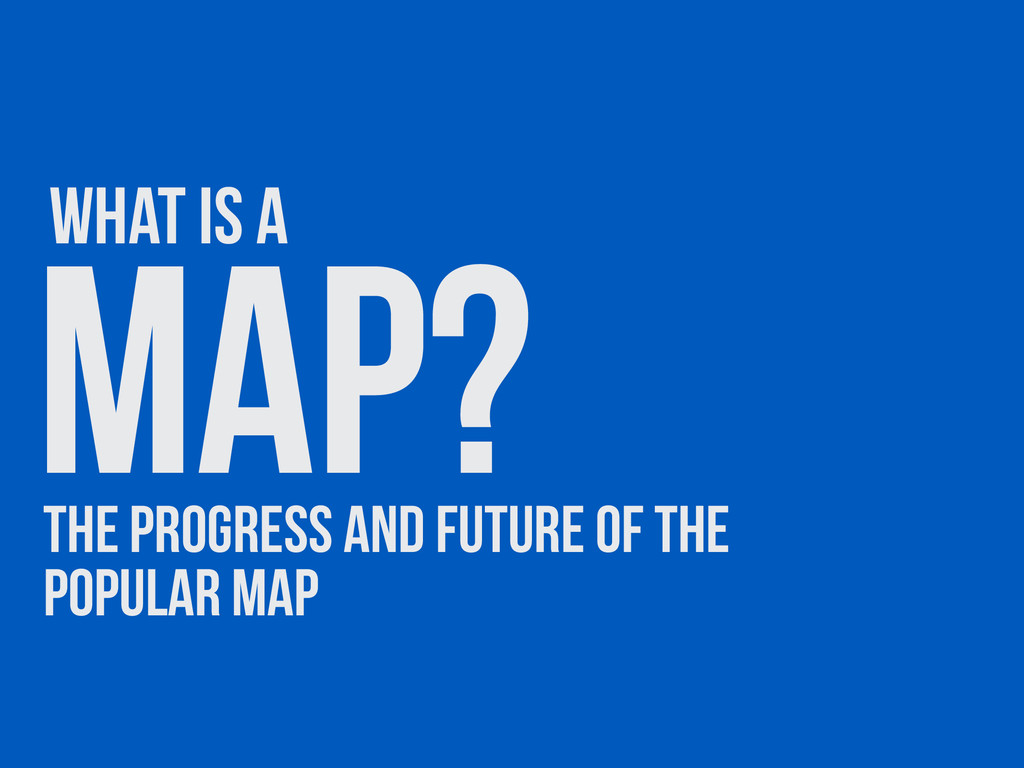 Map? What is a the progress and future of the p...