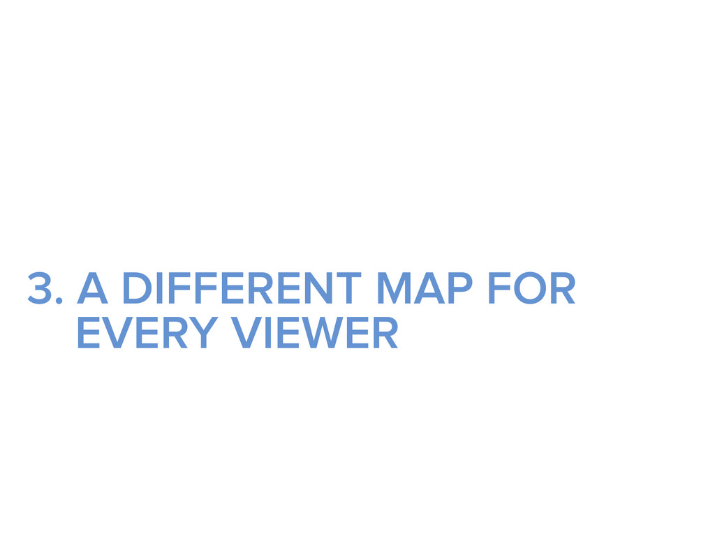 3. A DIFFERENT MAP FOR EVERY VIEWER