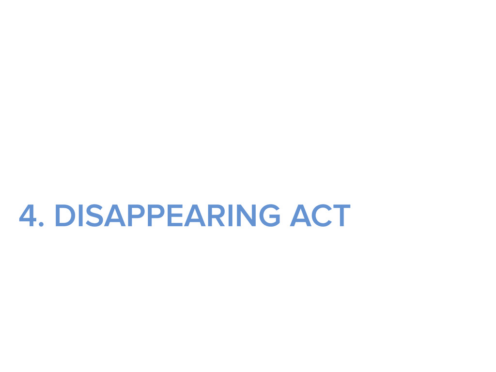 4. DISAPPEARING ACT